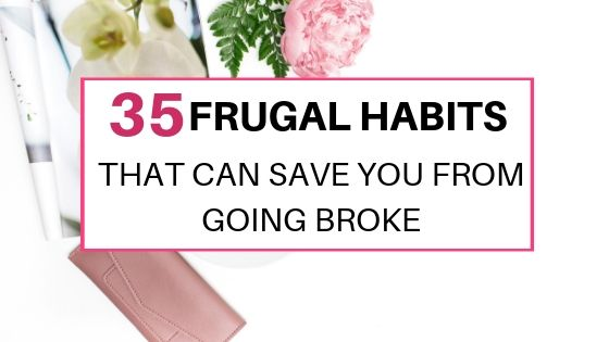 35 frugal habits that will save you from going broke. Save money to save yourself from bad financial situation.