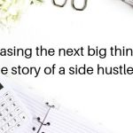 Chasing the next big thing- The story of a side hustler