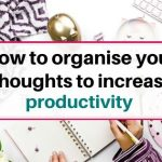 How to organise your thoughts to be productive