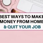 19 best ways to make money from home and quit your job