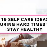 19 self-care ideas during hard times to stay healthy