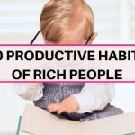 20 productive habits of rich people to follow