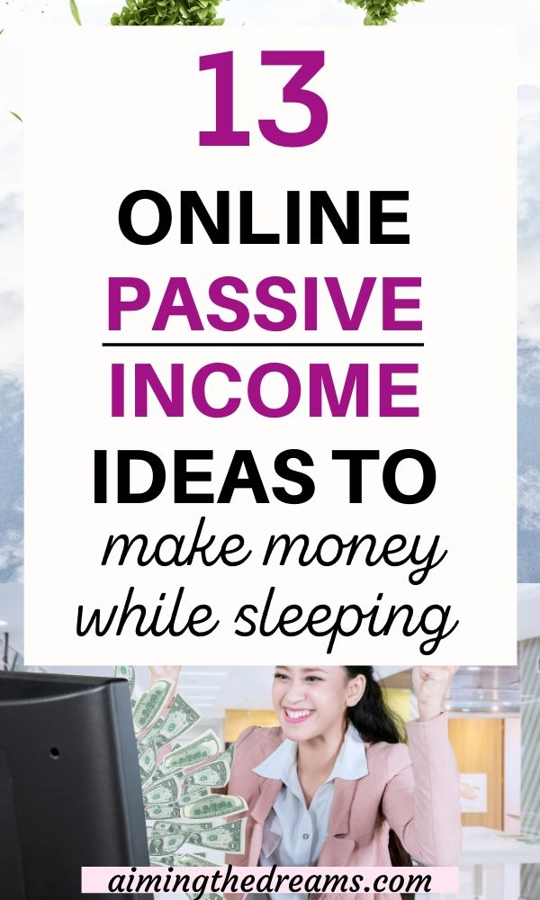 Passive income ideas online to make money while sleeping.