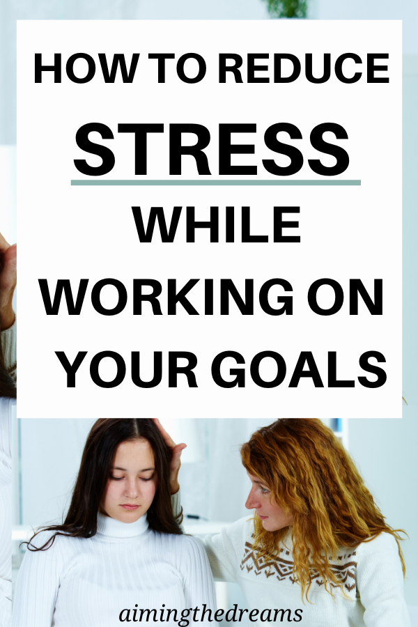 How to reduce stress while working on goals