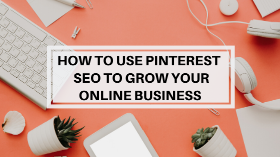How to use pinterest seo to grow your online business