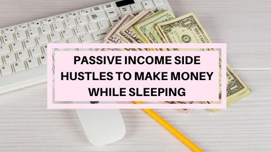 Passive side hustles to make money while sleeping