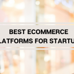 Best eCommerce platforms for startups to start your business