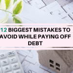 12 Biggest mistakes to avoid while paying off debt