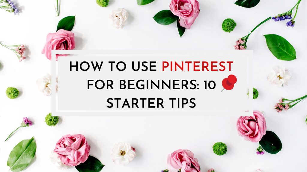 How to use Pinterest for beginners: 10 starter tips
